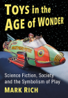 Toys in the Age of Wonder: Science Fiction, Society and the Symbolism of Play Cover Image