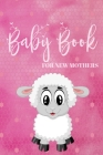 Baby Book For New Mothers: Newborn Baby Girl Planner - Infant Daily Schedule - Feeding Tracker - Diaper Change Log - Mommy Nursing or Breastfeedi Cover Image