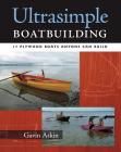 Ultrasimple Boat Building: 18 Plywood Boats Anyone Can Build Cover Image