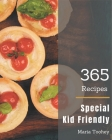 365 Special Kid Friendly Recipes: Home Cooking Made Easy with Kid Friendly Cookbook! Cover Image