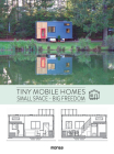 Tiny Mobile Homes: Small space – Big freedom Cover Image