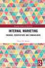 Internal Marketing: Theories, Perspectives, and Stakeholders (Routledge Studies in Marketing) Cover Image