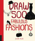Draw 500 Fabulous Fashions: A Sketchbook for Artists, Designers, and Doodlers Cover Image