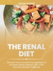 The Renal Diet: Discover how to avoid the progression of incurable kidney disease, with a 300 flavourful Recipes Cookbook 30 days meal Cover Image