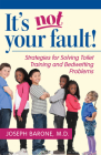 It's Not Your Fault!: Strategies for Solving Toilet Training and Bedwetting Problems Cover Image