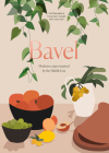 Bavel: Modern Recipes Inspired by the Middle East [A Cookbook] Cover Image