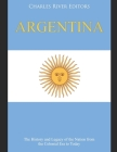 Argentina: The History and Legacy of the Nation from the Colonial Era to Today Cover Image