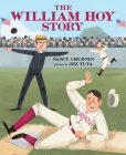 The William Hoy Story: How a Deaf Baseball Player Changed the Game Cover Image