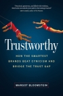Trustworthy: How the Smartest Brands Beat Cynicism and Bridge the Trust Gap Cover Image