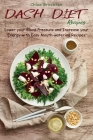 Dash Diet Recipes: Lower your Blood Pressure and Increase your Energy with Easy Mouth-watering Recipes Cover Image