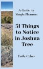 51 Things to Notice in Joshua Tree: A Guide for Simple Pleasures Cover Image