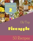 Oh! Top 50 Pineapple Recipes Volume 2: Not Just a Pineapple Cookbook! Cover Image