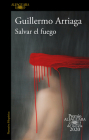 Salvar el fuego (Premio Alfaguara 2020)  / Saving the Fire Cover Image