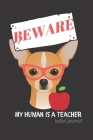 BEWARE My Human is a Teacher: bullet journal for teachers who are dog lovers Cover Image
