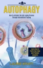 Autophagy: How to Activate the Anti-aging Process Through Intermittent Fasting (Learn How to Purify Your Body and Promote Longevi Cover Image