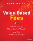 Value-Based Fees: How to Charge What You're Worth and Get What You Charge Cover Image