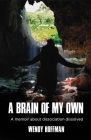 A Brain of My Own: A Memoir about Dissociation Dissolved Cover Image