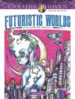 Creative Haven Futuristic Worlds Coloring Book (Creative Haven Coloring Books) Cover Image