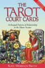 The Tarot Court Cards: Archetypal Patterns of Relationship in the Minor Arcana Cover Image