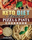 Keto Diet Italian Pizza & Pasta Cookbook: Quick and Easy to Follow Recipes to Lose Weight and Keep Fit While Enjoying Your Favorite Food Cover Image