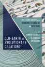 Old-Earth or Evolutionary Creation?: Discussing Origins with Reasons to Believe and Biologos (Biologos Books on Science and Christianity) Cover Image