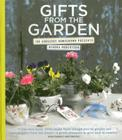 Gifts from the Garden: 100 Gorgeous Homegrown Presents Cover Image