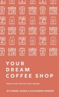 From Your Coffee Shop Dream To Your Dream Coffee Shop Cover Image
