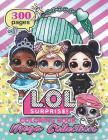 Mega Collection: L.O.L. Surprise! Coloring Book for Kids: Over 300 Jumbo Coloring Pages That Are Perfect for Beginners: For Girls, Boys Cover Image