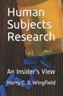 Human Subjects Research: An Insider's View Cover Image