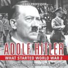 Adolf Hitler - What Started World War 2 - Biography 6th Grade Children's Biography Books Cover Image