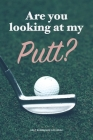 Golf Scorecard Log Book: Are you looking at my Putt? Cover Image