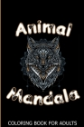 Animal Mandala Coloring Book For Adults: Coloring Book To Relieve Stress, Relaxation. Cover Image