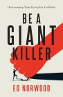 Be A Giant Killer: Overcoming Your Everyday Goliaths Cover Image