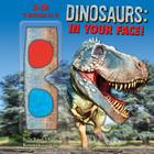 Dinosaurs: In Your Face! [With 3-D Glasses] Cover Image