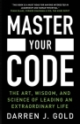 Master Your Code: The Art, Wisdom, and Science of Leading an Extraordinary Life Cover Image