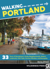 Walking Portland: 33 Tours of Stumptown's Funky Neighborhoods, Historic Landmarks, Park Trails, Farmers Markets, and Brewpubs Cover Image