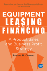 Equipment Leasing and Financing: A Product Sales and Business Profit Center Strategy Cover Image