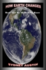 How Earth Changes: Basic Facts We All Need To Know Cover Image