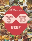 Oh Dear! Top 50 Beef Recipes Volume 8: Explore Beef Cookbook NOW! Cover Image
