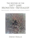 The Mystery of the Iatt Lake Monster-Revealed!: Squatchland-The Dartigo Creek Valley Project Cover Image