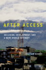 After Access: Inclusion, Development, and a More Mobile Internet (The Information Society Series) Cover Image