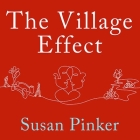 The Village Effect Lib/E: How Face-To-Face Contact Can Make Us Healthier, Happier, and Smarter Cover Image