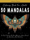 Coloring Book For Adults: 50 Mandalas: The Best Collection Of Stress Relieving Animal Designs For Relaxation And Meditation Cover Image