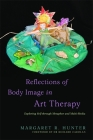 Reflections of Body Image in Art Therapy: Exploring Self Through Metaphor and Multi-Media Cover Image