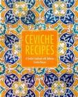 Ceviche Recipes: A Ceviche Cookbook with Delicious Ceviche Recipes (2nd Edition) Cover Image