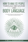 How to Analyze People Through Behavior and Body Language: The Secret Science of Speed Reading People to Influence Decisions and Win. Cover Image