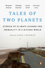 Tales of Two Planets: Stories of Climate Change and Inequality in a Divided World Cover Image