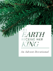 Let Earth Receive Her King: An Advent Devotional Cover Image