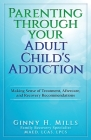 Parenting Through Your Adult Child's Addiction: Making Sense of Treatment, Aftercare, and Recovery Recommendations Cover Image