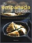 The Empanada Cookbook: Amazing Empanada Recipes That You Will Adore Cover Image